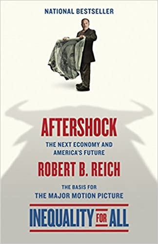 AftershockInequality For All Movie Tie In Edition The Next Economy And Americas Future Robert B Reich 8601400331729 Amazon Books