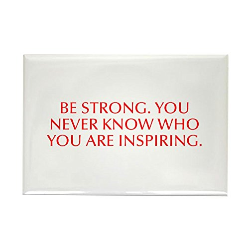 CafePress Be Strong You Never Know Who You Are Inspiring Opt Rectangle Magnet, 2