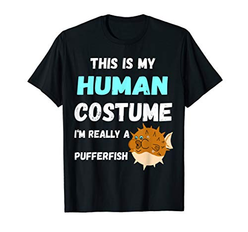 This Is My Human Costume I'm Really A Pufferfish T-Shirt