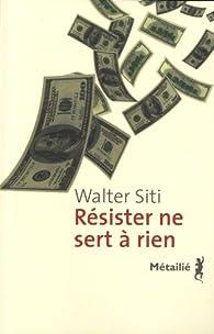 Résister ne sert à rien par Walter Siti