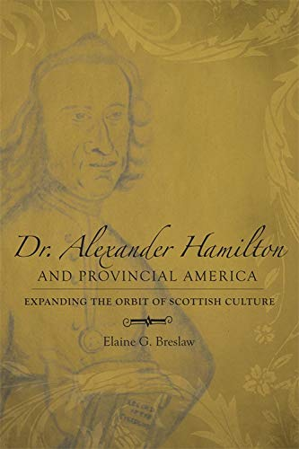 Dr. Alexander Hamilton and Provincial America: Expanding the Orbit of Scottish Culture (Southern Biography Series) by Brand: Louisiana State Univ Pr