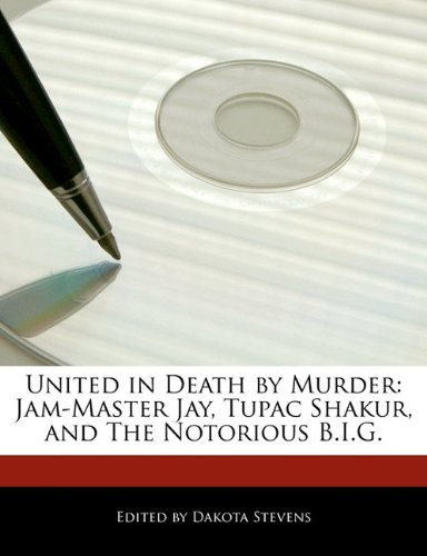 United in Death by Murder: Jam-Master Jay, Tupac Shakur, and The Notorious B.I.G.