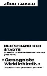 Der Strand der Städte - Gesammelte journalistische Arbeiten (1959-1987). Jörg-Fauser-Edition Bd. 8