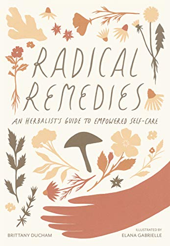 Book Cover: Radical Remedies: An Herbalist's Guide to Empowered Self-Care
