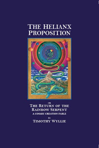 The Helianx Proposition: The Return of the Rainbow Serpent?A Cosmic Creation Fable