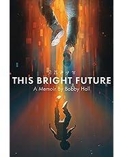 This Bright Future: A Memoir