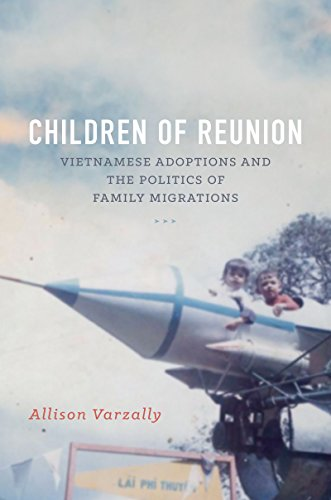 Children of Reunion: Vietnamese Adoptions and the Politics of Family Migrations by The University of North Carolina Press