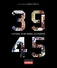 39-45. Histoire d'un monde en guerre par Claude Quétel