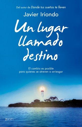 Un lugar llamado destino El cambio es posible para quienes se atreven a arriesgar (Biblioteca Javier Iriondo)