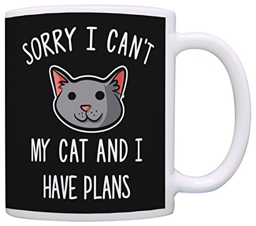 I M Sorry I Can T I Have Plans With My Cat