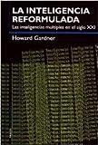 img - for La inteligencia reformulada / Intelligence Reframed: Las inteligencias multiples en el siglo XXI / Multiple intelligences for the 21st Century (Spanish Edition) book / textbook / text book