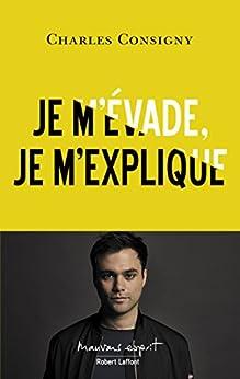 Je m'évade, je m'explique (MAUVAIS ESPRIT) (French Edition) by [CONSIGNY, Charles]