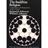 The Buddhist Religion: A Historical Introduction (The Religious life of man series)