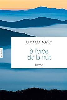 A l'orée de la nuit : roman, Frazier, Charles