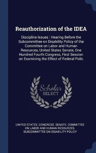 Download Reauthorization of the IDEA: Discipline Issues : Hearing Before the Subcommittee on Disability Policy of the Committee on Labor and Human Resources, ... on Examining the Effect of Federal Polic ebook