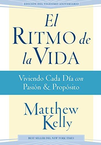 El Ritmo de la Vida: Viviendo Cada Día con Pasión y Propósito (Rhythm of Life Spanish Edition)