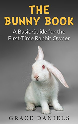 The Bunny Book: A Basic Guide for the First-Time Rabbit Owner by [Daniels, Grace]