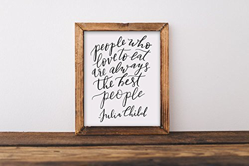 Art print, people who love to eat, 8x10, Julia Child, quote, hand lettered, calligraphy, kitchen, home, foodie, baking, mom