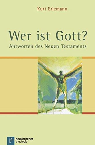 Wer ist Gott?: Antworten des Neuen Testaments