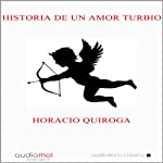 Historia de un amor turbio [A Murky Love Story] | Horacio Quiroga