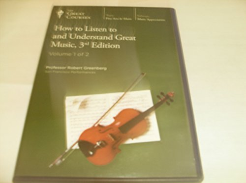 The Teaching Company: HOW TO LISTEN TO AND UNDERSTAND GREAT MUSIC, 3rd Edition, Complete Set (The Great Courses: Fine Arts and Music, Course # 700)