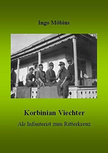 Korbinian Viechter - Als Infanterist zum Ritterkreuz Gebundenes Buch – 1. Dezember 2015 Ingo Möbius 3000192646 167. Infanteriedivision 2. Weltkrieg