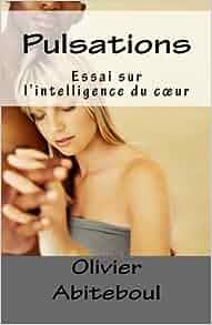 pulsations essai sur l 39 intelligence du coeur french edition olivier abiteboul 9781484878071. Black Bedroom Furniture Sets. Home Design Ideas