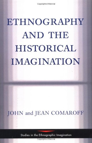Ethnography And The Historical Imagination (Studies in the Ethnographic Imagination)