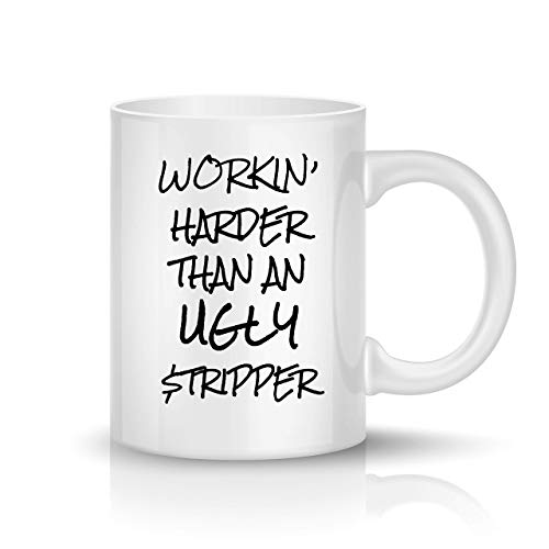 Sips N Giggles Funny Coffee Mug 11OZ Workin Harder Than An Ugly Stripper - Men, Women, Him or Her, Mom, Dad, Brother, Sister, Christmas, Coworker, Boss, Birthday Gift