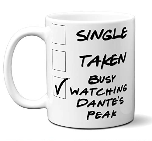 Funny Dante's Peak Novelty Movie Lover Gift Mug. Single, Taken, Busy Watching. Poster, Men, Women, Birthday, Christmas, Father's Day, Mother's Day. 11 oz.