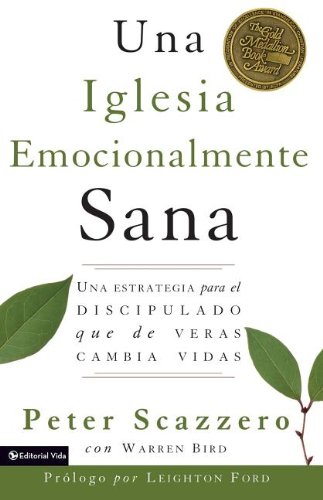 Una Iglesia Emocianalimente Sana (The Emotionally Healthy Church): A Strategy for Discipleship That Actually Changes Lives (Spanish) (Spanish Edition) [Peter Scazzero] (Tapa Blanda)