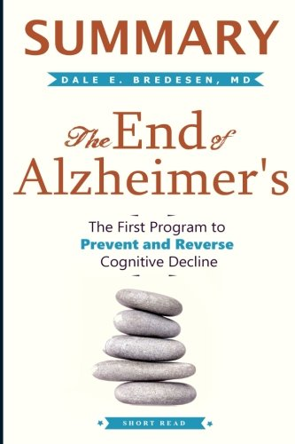 SUMMARY The End of Alzheimer's: The First Program to Prevent and Reverse Cognitive Decline [Short Reads] (Tapa Blanda)