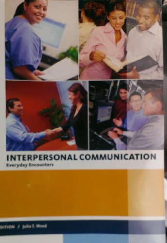 Interpersonal Communication: Everyday Encounters (Interpersonal Communication: Everyday Encounters 7 Edition)