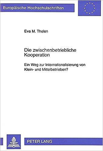 Book Die Zwischenbetriebliche Kooperation: Ein Weg Zur Internationalisierung Von Klein- Und Mittelbetrieben? (Europaeische Hochschulschriften / European University Studie)