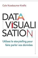 Datavisualisation: Utilisez le storytelling pour faire parler vos données (ECO GESTION) (French Edition) Kindle Edition