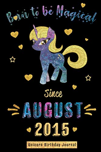 Born to be Magical Since August 2015 - Unicorn Birthday Journal: Blank Lined Born in August with Birth Year Unicorn Journal/Guestbook/Notebooks as ... day party Gifts For Girls and Women. (Calender 2015 Kids)