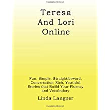 Teresa and Lori Online: Fun, Simple, Straightforward, Conversation Rich, Youthful Stories that Build Your Fluency and Vocabulary (Talking with Teresa Series)
