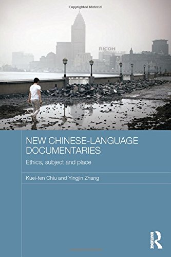 New Chinese-Language Documentaries: Ethics, Subject and Place (Media, Culture and Social Change in Asia)