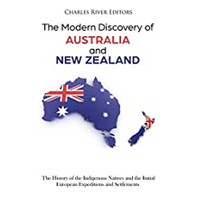 The Modern Discovery of Australia and New Zealand: The History of the Indigenous Natives and the Initial European Expeditions and Settlements