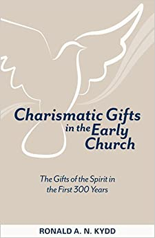 Book Charismatic Gifts in the Early Church: The Gifts of the Spirit in the First 300 Years by Ronald A. N. Kydd (2014-12-01)