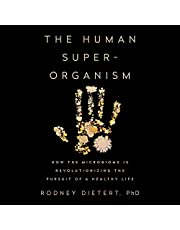The Human Superorganism: How the Microbiome Is Revolutionizing the Pursuit of a Healthy Life