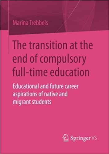 Book The transition at the end of compulsory full-time education: Educational and future career aspirations of native and migrant students (German Edition) by Marina Trebbels (2014-10-14)