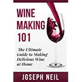 Wine Making: Beginner Wine Making! The Ultimate Guide to Making Delicious Wine at Home (Home Brew, Wine Making, Red Wine, White Wine, Wine Tasting, Cocktails, ... Vodka recipes, Jello Shots Beer Brewing)