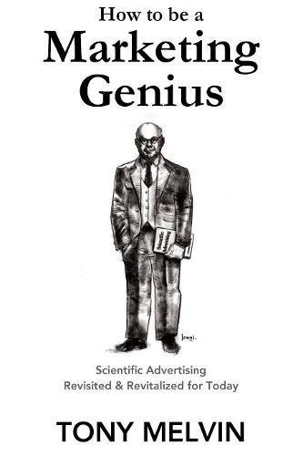 Read Online How to Be a Marketing Genius: Scientific Advertising Revisited and Revitalized for Today ebook