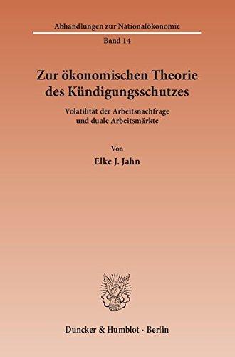Download Zur ökonomischen Theorie des Kündigungsschutzes. Volatilität der Arbeitsnachfrage und duale Arbeitsmärkte. (Abhandlungen zur Nationalökonomie; ANÖ 14) pdf