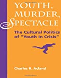 Youth, Murder, Spectacle, Charles R. Acland, 0813322871
