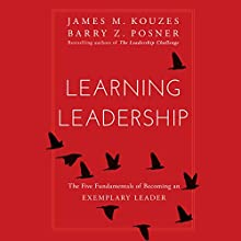 Learning Leadership: The Five Fundamentals of Becoming an Exemplary Leader Audiobook by James A. Kouzes, Barry Z. Posner Narrated by Kevin Stillwell