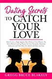 Dating Secrets To Catch Your Love: How To Get a High-Quality Man Without Time Wasters. No More Women Getting Played, Set Your Standards, Eliminate Indecision and Take Him. For Attract and Date Any Guy