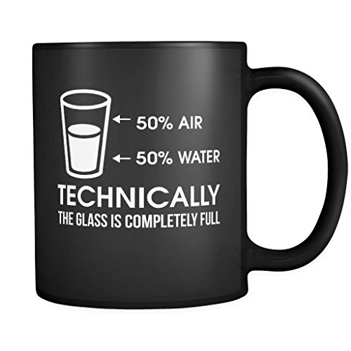 Technically The Glass Is Completely Full | Funny Black 11 oz Coffee Mug