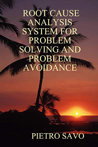 Root Cause Analysis System for Problem Solving and Problem Avoidance Pietro Savo